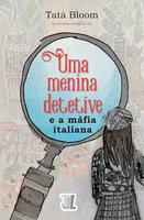Uma menina detetive e a máfia italiana - Tatá Bloom