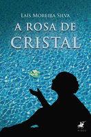 A Rosa de Cristal - Laís Moreira Silva