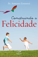 Construindo a felicidade - Padre Adriano Zandoná