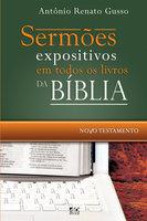 Sermões expositivos em todos os livros da Bíblia - Novo Testamento - ANTÔNIO RENATO GUSSO