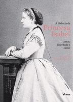 A história da Princesa Isabel - Regina Echeverria