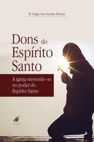 Dons do Espírito Santo - Pr. Sergio Luiz Guedes Moreno