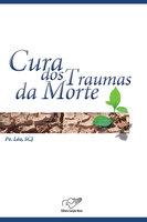 A cura dos traumas da morte - Padre Léo