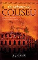 Os Mártires do Coliseu - A. J. O'Reilly