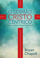 O sermão cristocêntrico - Bryan Chapell