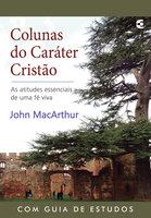 Colunas do caráter cristão - John MacArthur