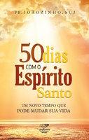 50 dias com o Espírito Santo - João Carlos Almeida