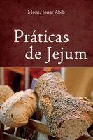 Práticas de jejum - Monsenhor Jonas Abib