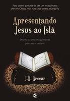 Apresentando Jesus ao Islã - J.D. Greear