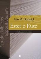 Estudos bíblicos expositivos em Ester e Rute - Iain M. Duguid