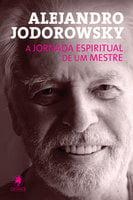 A jornada espiritual de um mestre - Alejandro Jodorwosky