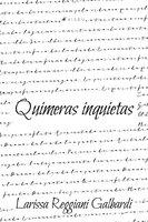 Quimeras inquietas - Larissa Reggiani Galbardi