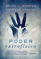Poder Extrafísico - Bruno J. Gimenes, Patrícia Cândido