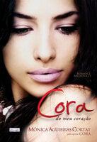 Cora do meu coração - Mônica Aguieiras Cortat, Cora