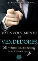 Desenvolvimento de vendedores - 50 textos selecionados para vender mais - André Vinicius da Silva