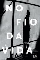 No fio da vida - Paulo Azevedo
