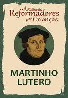 A História dos Reformadores para Crianças: Martinho Lutero - Julia McNair Wright
