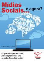 Mídias sociais... e agora?: o que você precisa saber para implementar um projeto de mídias sociais