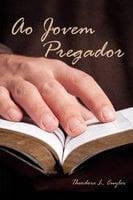 Ao Jovem Pregador - Theodore L. Cuyler
