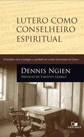 Lutero como conselheiro espiritual - Dennis Ngien