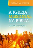 A Igreja missional na Bíblia - Michael Goheen