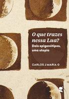 O que trazes nessa lua - Carlos J Maria G