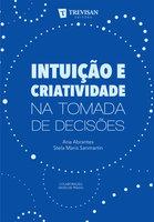Intuição e criatividade na tomada de decisões - Ana Abrantes, Stela Maris Sanmartin, David de Prado