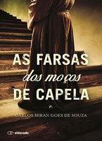 As farsas dos moços de capela - Carlos Hiran Goes de Souza