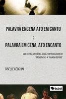 Palavra encena ato em canto; palavra em cena, ato encanto - Giselle Molon Cecchini