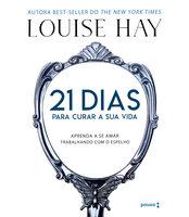 21 dias para curar sua vida - Louise Hay