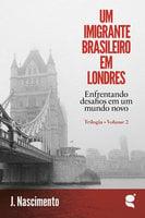 Um imigrante brasileiro em Londres - J. Nascimento