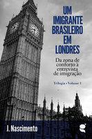Um imigrante brasileiro em Londres: Da zona de conforto à entrevista de imigração
