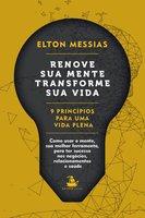 Renove sua mente. Transforme sua vida - Elton Messias