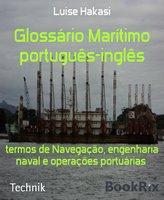 Glossário Marítimo português-inglês: termos de Navegação, engenharia naval e operações portuárias