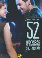 52 maneiras de surpreender seu marido - Pam Farrel