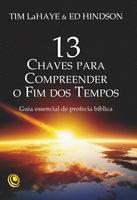 13 chaves para compreender o Fim dos Tempos - Tim LaHaye, Ed Hindson
