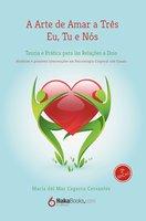 A Arte de Amar a Três Eu, Tu e Nós: Teoria e Prática Para as Relações a Dois