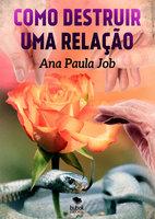 Como destruir uma relação - Ana Paula Job