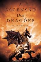 A Ascensão dos Dragões (Reis e Feiticeiros - Livro 1) - Morgan Rice