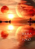 Uma Terra De Fogo (Livro N. 12 Da Série O Anel Do Feiticeiro) - Morgan Rice