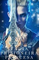 Vadia, Prisioneira, Princesa (De Coroas e Glória – Livro n 2) - Morgan Rice