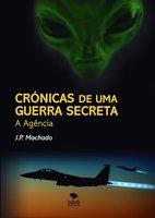 Crónicas de uma Guerra Secreta - J.P. Machado