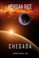Chegada (As Crónicas da Invasão—Livro Dois) - Morgan Rice