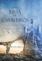Uma Justa de Cavaleiros (Livro N 16 Da Série O Anel Do Feiticeiro) - Morgan Rice