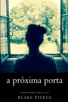 A próxima porta (Um mistério psicológico de Chloe Fine – Livro 1) - Blake Pierce