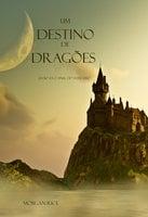 Um Destino De Dragões (Livro #3 O Anel Do Feiticeiro) - Morgan Rice