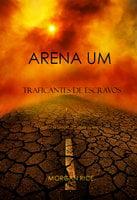 Arena Um: Traficantes De Escravos (Livro I Da Trilogia Da Sobrevivência) - Morgan Rice