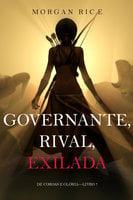Governante, Rival, Exilada (De Coroas e Glória—Livro 7) - Morgan Rice