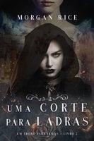 Uma Corte Para Ladras (Um trono para irmãs—Livro #2) - Morgan Rice