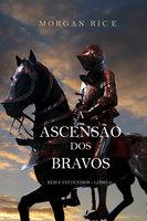 A Ascensão Dos Bravos (Reis E Feiticeiros – Livro 2) - Morgan Rice